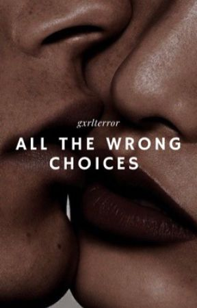 All The Wrong Choices ; RAB by gxrlterror