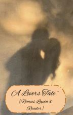 A Lovers tale ~ Remus Lupin x reader by sweet_peaches_12