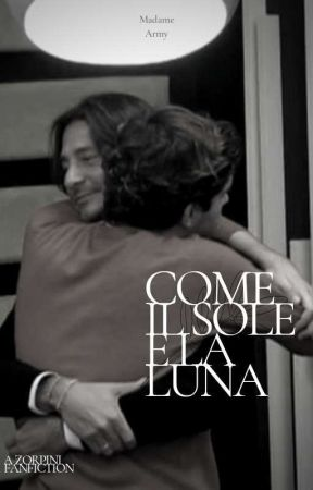 Come Il Sole E La Luna - A Zorpini Fanfic by Madame_Army