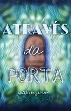 Através da Porta  by biaaaa_ns