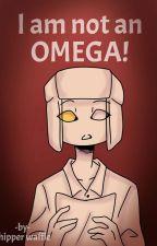 I am not an Omega! (Thirdunion) by ShipperWaffle
