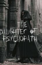 The Daughter of a Psychopath  by bellatrixsimp