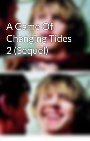 A Game Of Changing Tides 2 (Sequel)  by ottenhailey