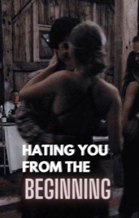 Hating You From The Beginning [EDITING] by nessaceja