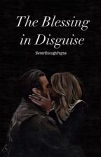 The Blessing in Disguise  by NeverEnoughPayne