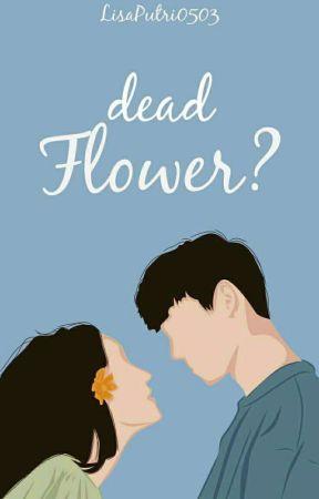 Dead Flower? by LisaPutri0503