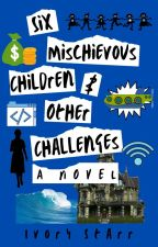 Six Mischievous Children and Other Challenges by IvoryStarr