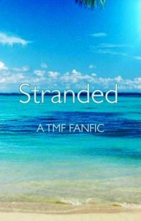 🌴Stranded🌴A TMF Fanfiction🌴 (DISCONTINUED) cover