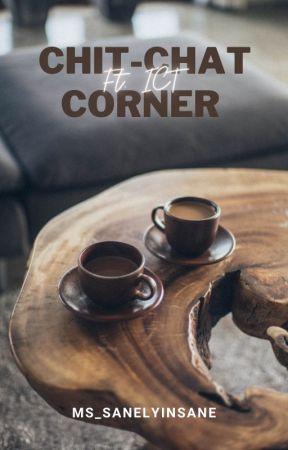 Chit - Chat Corner (Ft. ICT) by Ms_SanelyInsane
