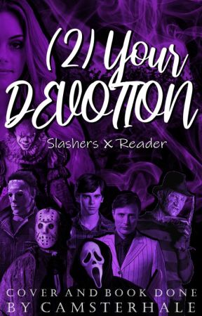 Your Devotion - Slashers x Reader [Sequel] by CamsterHale
