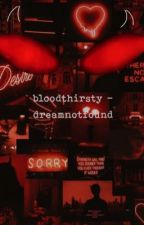 bloodthirsty - dreamnotfound by stxrry_m0on