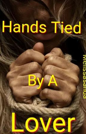 Hands Tied By A Lover by Melissasanda