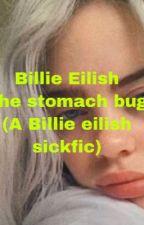A Billie eilish sickfic- the stomach bug by rarebils