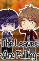 ~The Leaves Are Falling~ by