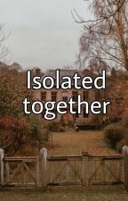 Isolated together by starkidpro