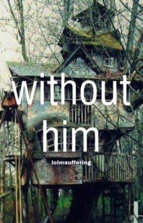 Without Him by lolmsuffering