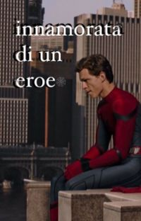 INNAMORATA DI UN EROE//peter parker❤ cover
