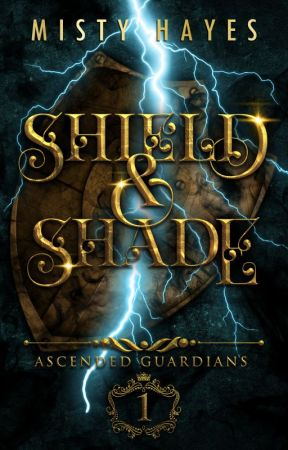 Shield & Shade: Ascended Guardians Series Book 1 by MistyHayesWriter