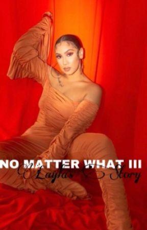 No Matter What III by sameoldkayla_