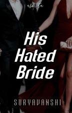 His Hated Bride   √ by asmitadutta_