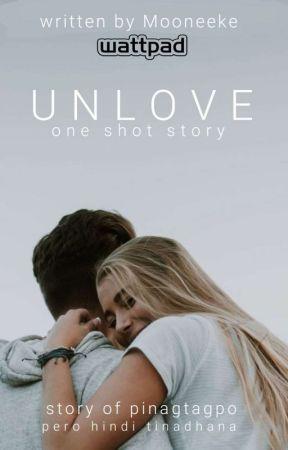 Unlove (One Shot) by Mooneeke