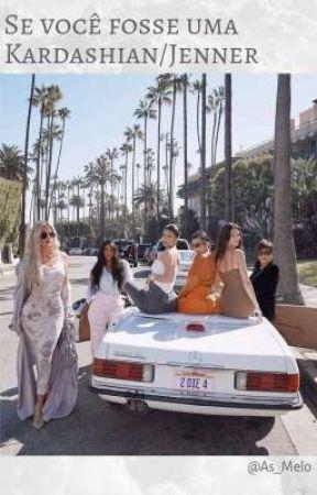 Se você fosse uma Kardashian/Jenner  by As_Melo