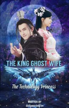 The Ghost King Wife - The Technology Princess by destiyanacindy94