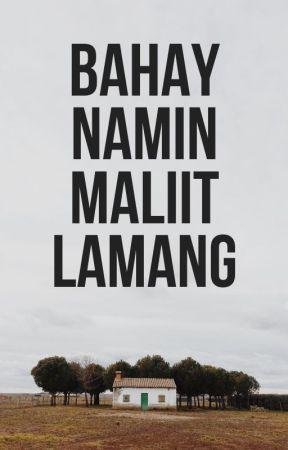 BAHAY NAMIN MALIIT LAMANG by Cityhunter233