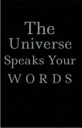 The Universe Speaks Your Words by satandancesalone11