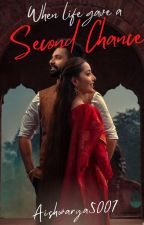 When Life Gave a Second Chance by Aishwarya5007