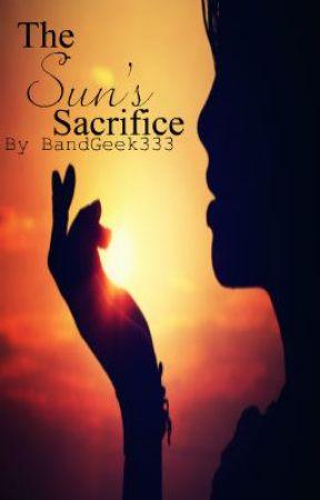 The Sun's Sacrifice (UNDER REVISION) by BandGeek333