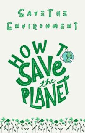 How To Save The Planet by SaveTheEnvironment
