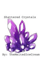 Shattered Crystals (On Hold and Under Contruction) by TheMeltedIceCream