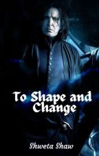 To Shape and Change {AU} (Completed) by AngelicDemon01