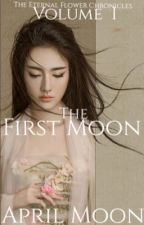 The First Moon - The Eternal Flower Chronicles Vol. I by hani_bee_