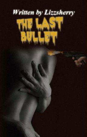 The Last Bullet(18+) by Lizzsherry