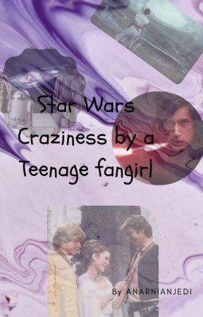 Star Wars Craziness by a Teenage Fangirl by ANarnianJedi