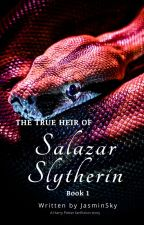 The true Heir of Salazar Slytherin - Book 1 by Jasmin-Sky