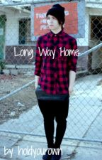Long Way Home (On Hold) by holdyourown