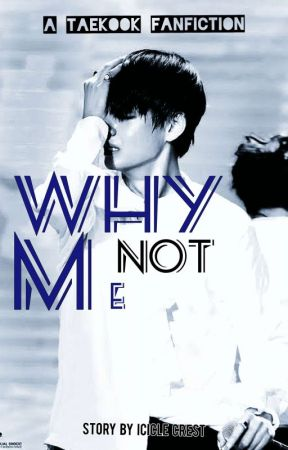 Why not me | TaeKook by IcicleCrest