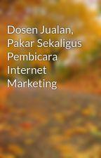 Dosen Jualan, Pakar Sekaligus Pembicara Internet Marketing by mochammadmawaldi