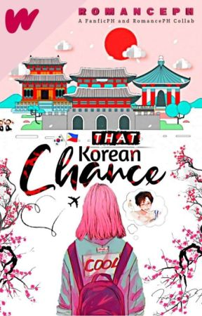 """That Korean Chance"" RomancePH x FanficPH Collab [closed] by RomancePH"