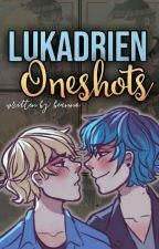 Lukadrien Oneshots by B-EANOFTHEO