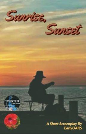 Sunrise, Sunset - A Short Screenplay by EarlyOAKS