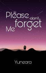 Please d̶o̶n̶t̶ forget me by Yuneara