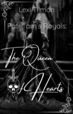 Patriam's Royals: The Queen Of Hearts ♥️  by AuthorQueen_49