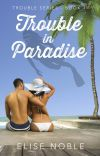 Trouble in Paradise (Romantic Suspense, Completed) cover