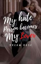 My hate person Becomes my Lover by SPIKY_ROSE