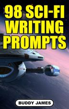 98 SCI-FI WRITING PROMPTS by buddy_james