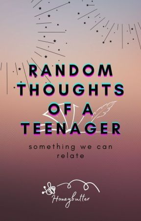 Random Thoughts of a Teenager by AngeLykads